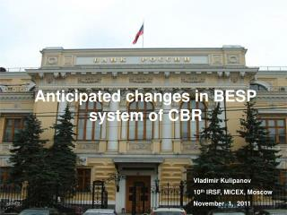 Anticipated changes in BESP system of CBR