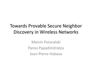 Towards Provable Secure Neighbor Discovery in Wireless Networks