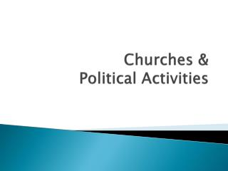 Churches &  Political Activities