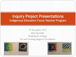 Inquiry Project  Presentations Indigenous Education Focus Teacher Program