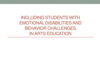 INCLUDING Students with emotional disabilities and behavior challenges  in arts education