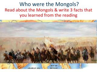 Who were the Mongols?  Read about the Mongols & write 3 facts that you learned from the reading