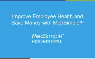 Improve Employee Health and Save Money with  MedSimple TM