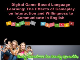 Effects of Gameplay on Interaction and Willingness to Communicate in English