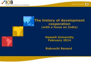 The history of development cooperation (with a focus on India) Hasselt University  February  2014