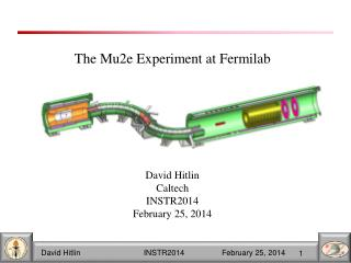 The Mu2e Experiment at Fermilab David Hitlin Caltech INSTR2014 February 25, 2014