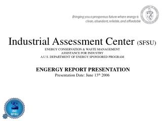 Industrial Assessment Center  (SFSU) ENERGY CONSERVATION & WASTE MANAGEMENT ASSISTANCE FOR INDUSTRY A U.S. DEPARTMENT OF