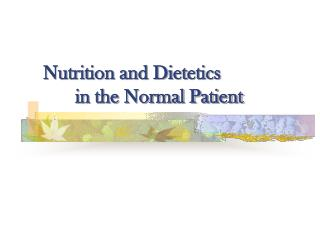 Nutrition and Dietetics  	in the Normal Patient
