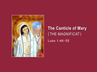 The  Canticle  of  Mary ( THE MAGNIFICAT ) Luke 1:46~55