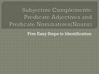 Subjective Complements: Predicate Adjectives and Predicate Nominatives(Nouns)