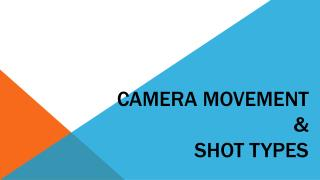 Camera Movement  &  Shot Types