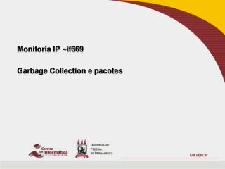 Monitoria IP ~if669 Garbage Collection e pacotes