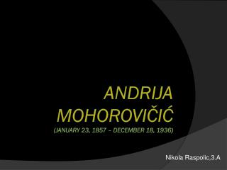 Andrija Mohorovičić (January 23, 1857 – December 18, 1936 )