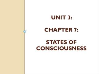 Unit 3:  Chapter 7: States of Consciousness