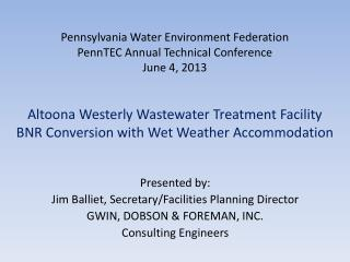 Presented by: Jim Balliet, Secretary/Facilities Planning Director GWIN, DOBSON & FOREMAN, INC.
