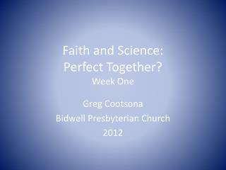 Faith and Science: Perfect Together? Week One