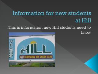 Information for new students at Hill