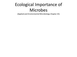 Ecological  Importance of Microbes  (Applied and Environmental Microbiology Chapter 25)