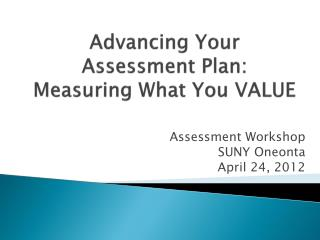 Advancing Your Assessment Plan: Measuring What You VALUE