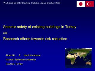 Seismic safety of existing buildings in Turkey and Research efforts towards risk reduction