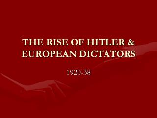 THE RISE OF HITLER & EUROPEAN DICTATORS