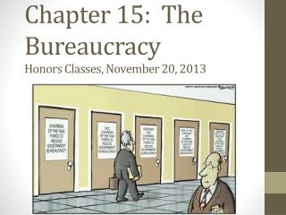 Chapter 15:  The Bureaucracy Honors Classes, November 20, 2013
