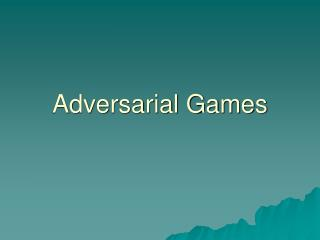 Adversarial Games