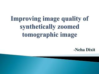 Improving  image  quality of synthetically zoomed tomographic image