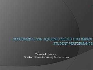 . RECOGNIZING NON ACADEMIC ISSUES THAT IMPACT STUDENT PERFORMANCE