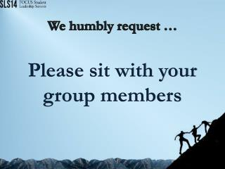 We humbly request …