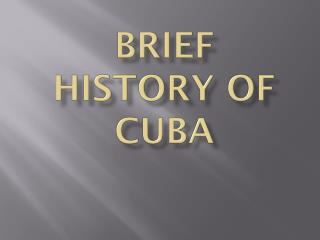 BRIEF HISTORY OF CUBA