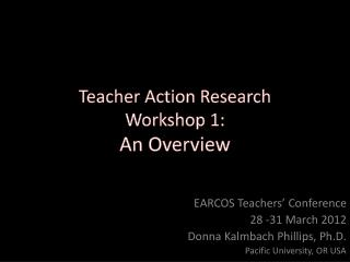 Teacher Action Research Workshop 1: An Overview