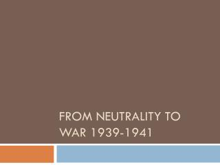 From Neutrality to War 1939-1941