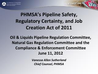 PHMSA's  Pipeline Safety, Regulatory Certainty, and Job Creation Act of 2011