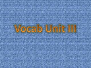 Vocab Unit III