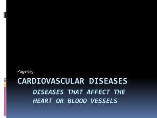 Cardiovascular  Diseases diseases that affect the 		heart or blood vessels