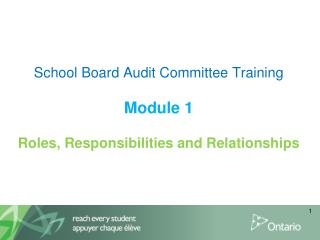 School Board Audit Committee Training Module 1 Roles, Responsibilities and Relationships