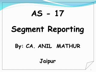 AS  -  17 Segment Reporting By: CA. ANIL  MATHUR Jaipur