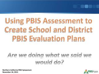 Using  PBIS Assessment to Create School and District PBIS Evaluation Plans