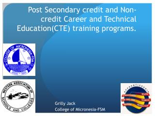 Post Secondary credit and Non-credit Career and Technical Education(CTE) training programs.