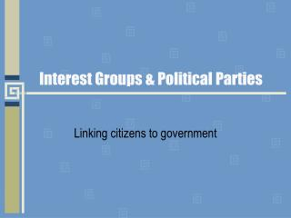 Interest Groups & Political Parties