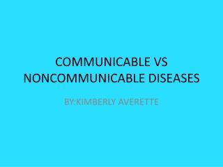COMMUNICABLE VS NONCOMMUNICABLE DISEASES