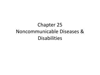 Chapter 25 Noncommunicable  Diseases & Disabilities