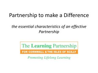 Partnership to make a Difference the essential characteristics of an effective Partnership