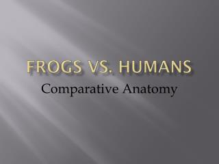 Frogs vs. Humans