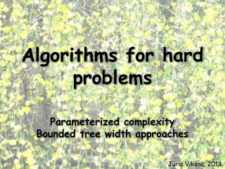 Algorithms for hard problems Parameterized complexity Bounded tree width approaches