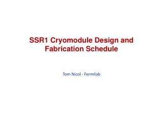 SSR1 Cryomodule  Design and Fabrication Schedule