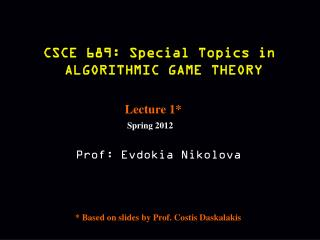 CSCE 689: Special Topics in  ALGORITHMIC GAME THEORY