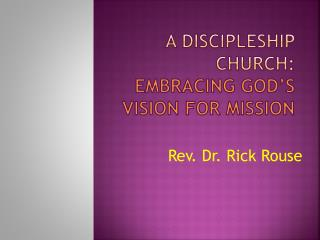 A DISCIPLESHIP CHURCH:   Embracing god's vision for mission