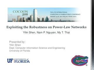 Exploiting the Robustness on Power-Law  Networks Yilin Shen , Nam P. Nguyen, My T.  Thai